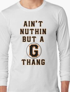 AIN'T NUTHIN BUT A G THANG Long Sleeve T-Shirt
