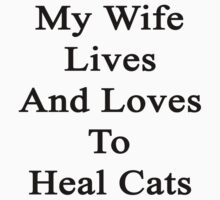 My Wife Lives And Loves To Heal Cats  by supernova23