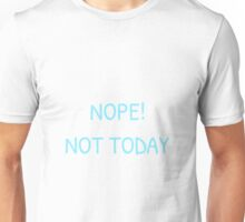 Nope! Not Today Unisex T-Shirt