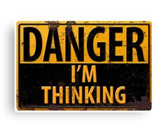 """Funny, """"DANGER, I'm Thinking"""" Rusty Metal Sign - Yellow Black Rust Canvas Print"""