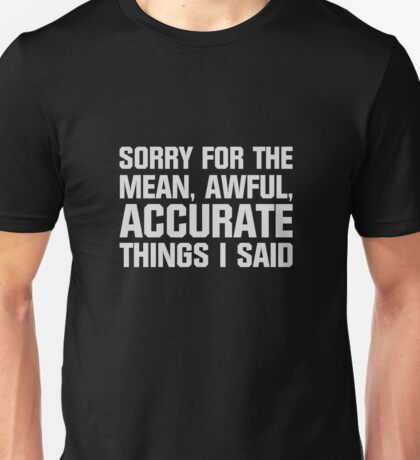 Mean, Awful, Accurate Things Unisex T-Shirt