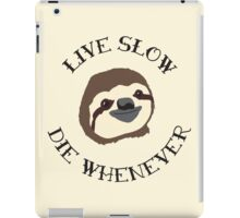 Livin' Easy - Live Slow Die Whenever - Original Sloth Design iPad Case/Skin