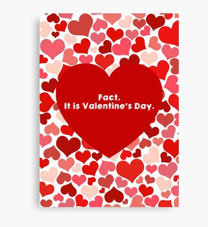 it is Valentine's Day Canvas Print