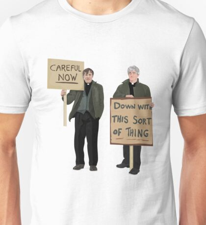 """DOWN WITH THIS SORT OF THING...Careful Now"" - Father Ted Unisex T-Shirt"