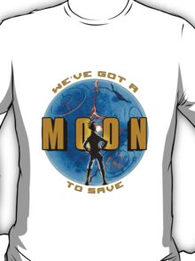 We've Got A Moon To Save T-Shirt