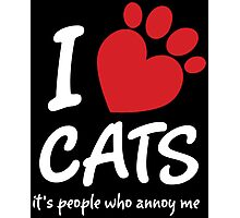 I Love Cats It's People Who Annoy Me Photographic Print