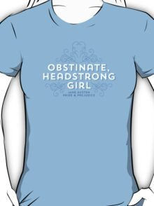 "Jane Austen: ""Obstinate Headstrong Girl"" T-Shirt"