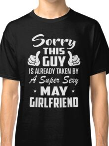 Sorry This Guy Is Taken By A Sexy May Girlfriend Classic T-Shirt