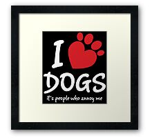 I Love Dogs It's People Who Annoy Me Framed Print
