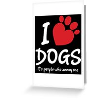 I Love Dogs It's People Who Annoy Me Greeting Card