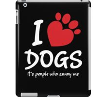 I Love Dogs It's People Who Annoy Me iPad Case/Skin