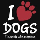 I Love Dogs It's People Who Annoy Me by 2E1K
