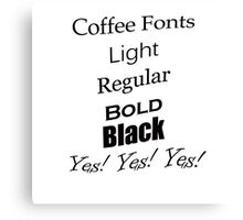 Coffee Fonts Yes! Canvas Print