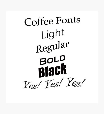 Coffee Fonts Yes! Photographic Print