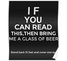 If You Can Read This, Then Bring Me a Glass of Beer  Poster