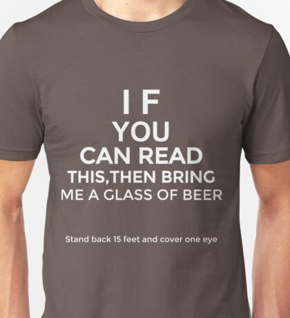 If You Can Read This, Then Bring Me a Glass of Beer  Unisex T-Shirt