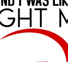 First they came for the communists and I was like FIGHT ME Sticker