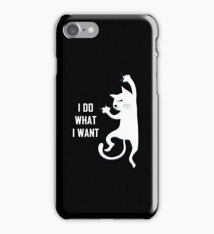 I Do What I Want Funny Joke Cat Animal Kitty iPhone Case/Skin