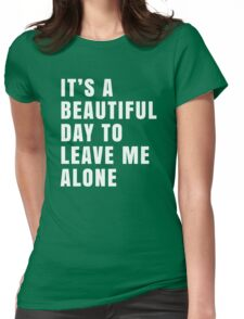 It's A Beautiful Day To Leave Me Alone Funny Graphic Womens Fitted T-Shirt