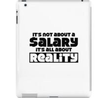 It's not about a salary it's all about reality iPad Case/Skin