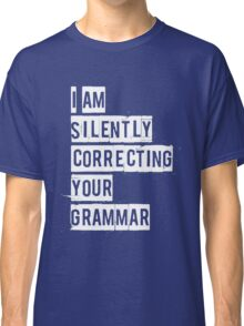 I Am Silently Correcting Your Grammar Funny Classic T-Shirt