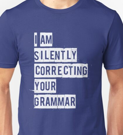 I Am Silently Correcting Your Grammar Funny Unisex T-Shirt