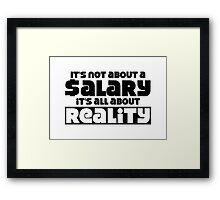 It's not about a salary it's all about reality Framed Print