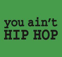 you ain't HIP HOP Kids Tee
