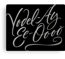 "Happy Yodelling Calligraphy  ""Yodel-Ay-Ee-Oooo""  Brush Lettering Canvas Print"
