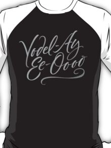 """Happy Yodelling Calligraphy  """"Yodel-Ay-Ee-Oooo""""  Brush Lettering T-Shirt"""