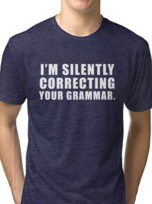 I'm Silently Correcting Your Grammar Funny Graphic  Tri-blend T-Shirt