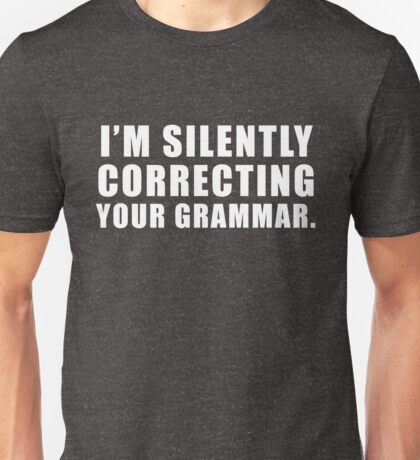 I'm Silently Correcting Your Grammar Funny Graphic  Unisex T-Shirt
