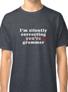 I'm Silently Correcting You're Your Grammar Funny Classic T-Shirt