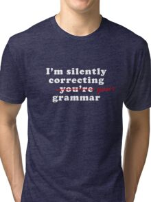 I'm Silently Correcting You're Your Grammar Funny Tri-blend T-Shirt
