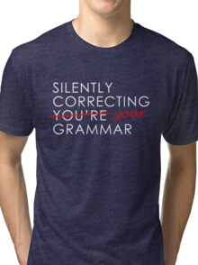 Silently Correcting Your You're Grammar Funny Tri-blend T-Shirt