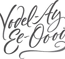 "Happy Yodelling Calligraphy  ""Yodel-Ay-Ee-Oooo""  Brush Lettering by 26-Characters"