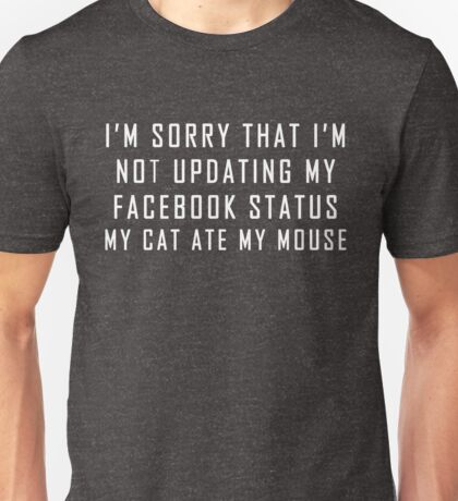 Funny Social Media Quote My Cat Ate My Mouse Unisex T-Shirt
