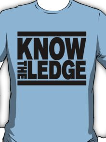 KNOW THE LEDGE T-Shirt