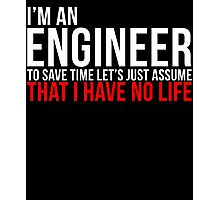 Funny Engineer: I have No Life Photographic Print
