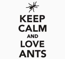 Keep calm and love ants by Designzz