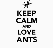 Keep calm and love ants Unisex T-Shirt