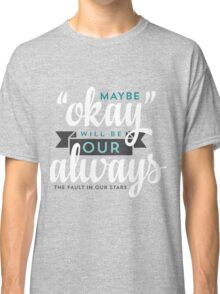 """Maybe """"Okay"""" Will Be Our """"Always"""" Classic T-Shirt"""