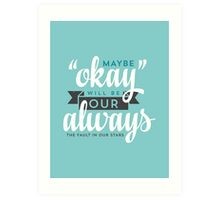 "Maybe ""Okay"" Will Be Our ""Always"" Art Print"