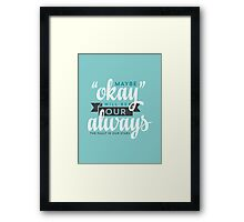 "Maybe ""Okay"" Will Be Our ""Always"" Framed Print"