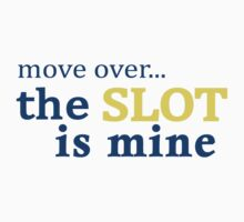 Move Over... The Slot is Mine by DanceAddict