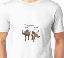 too sweet to eat Unisex T-Shirt