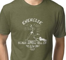 Exercise : Zombies will eat the slower ones first Tri-blend T-Shirt
