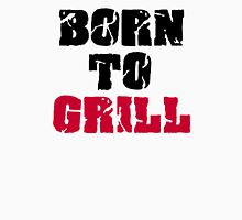 Born to grill Unisex T-Shirt