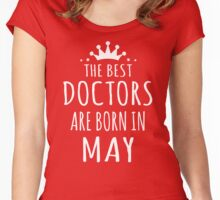 THE BEST DOCTORS ARE BORN IN MAY Women's Fitted Scoop T-Shirt