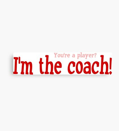 "Nickname  ""I'm the coach"" Canvas Print"
